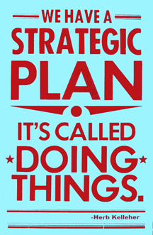 We have a strategic plan - it's called Doing Things